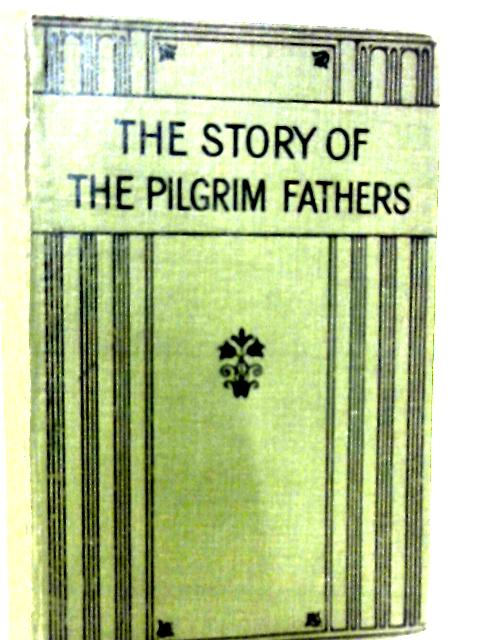 The Story of the Pilgrim Fathers By H. G. Tunnicliff