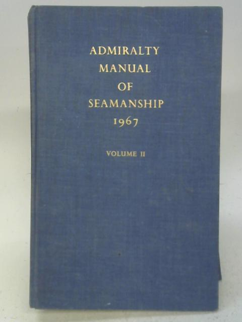 Admiralty Manual of Seamanship Volume II B.R. 67 (2) By Unstated
