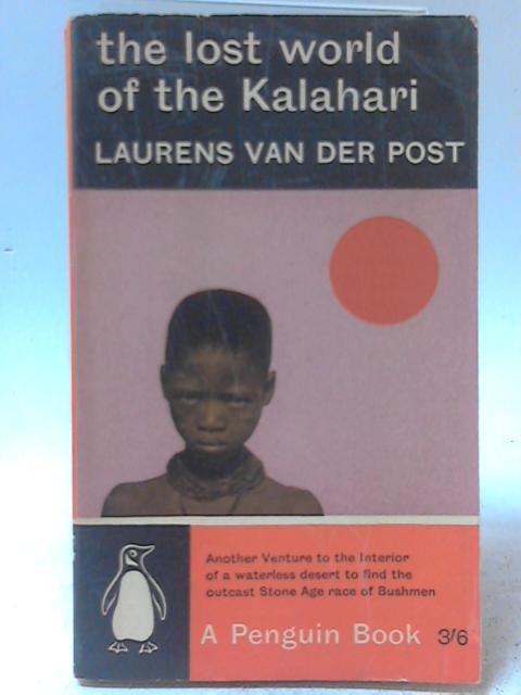 The Lost World of the Kalahari By Laurens Van Der Post