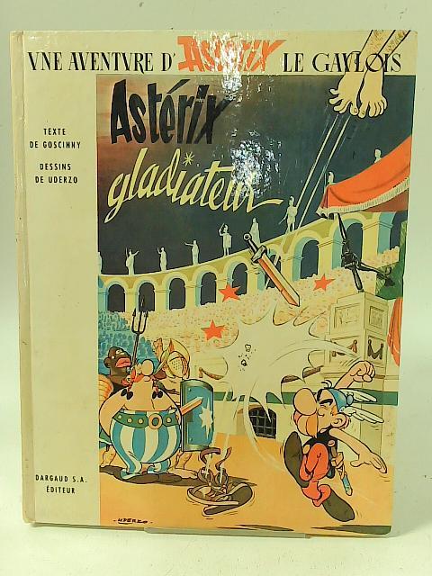 Asterix Gladiateur. By R Goscinny A Uderzo