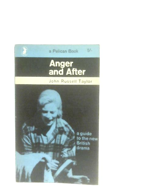 Anger and After, A Guide to the New British Drama By John Russell Taylor