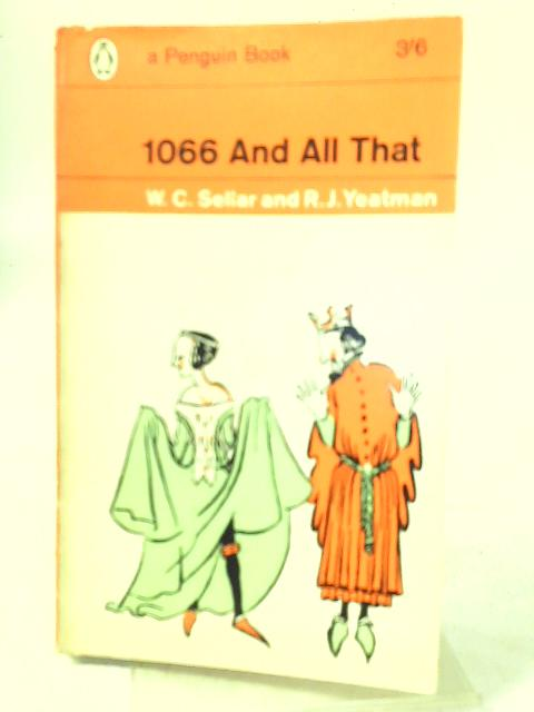 1066 and All That By WC Sellar & R.J. Yeatman