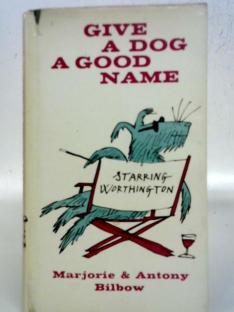 Give a Dog a Good Name By Marjorie and Antony Bilbow
