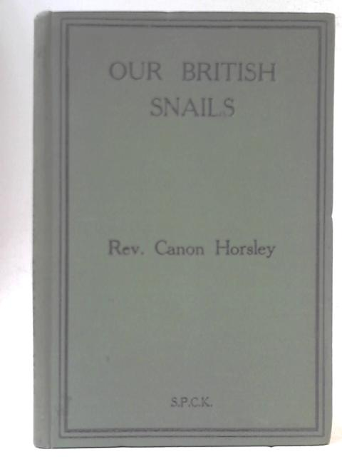 Our British Snails By Rev Canon J W Horsley