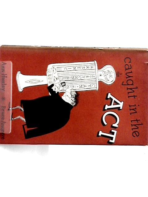 Caught In The Act by Ann Huxley By Ann Huxley