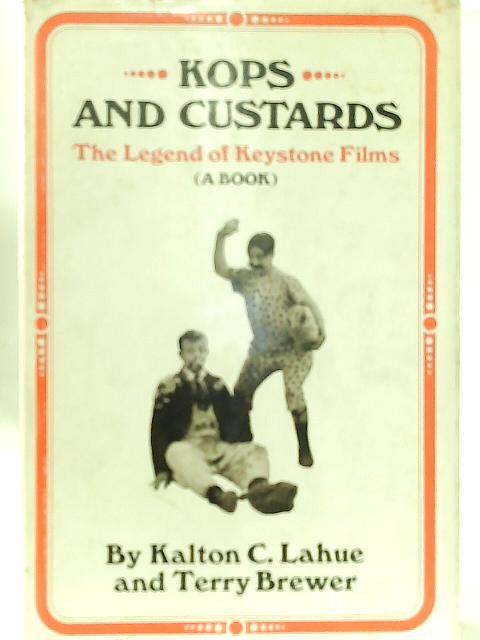 Kops and Custards: Legend of Keystone Films By Kalton C. Lahue