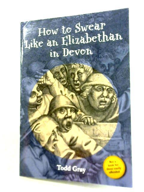 How to Swear Like an Elizabethan in Devon By Todd Gray