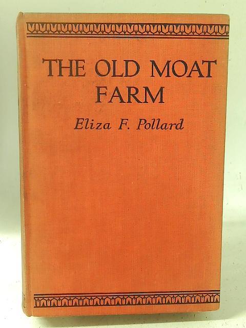 The Old Moat Farm By Eliza F Pollard