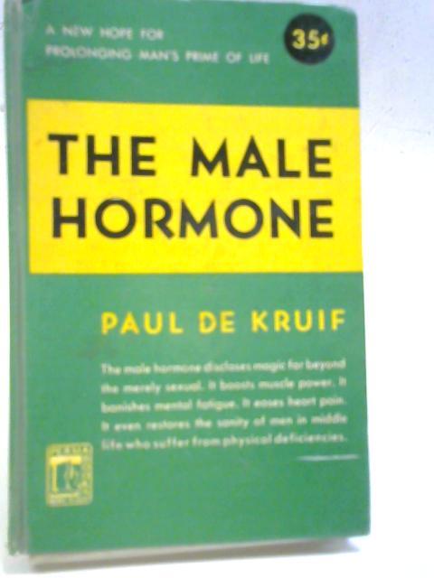 The Male Hormone By Paul Henry De Kruif