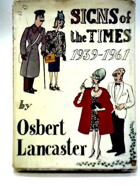 Signs of The Times: 1939-1961 By Osbert Lancaster