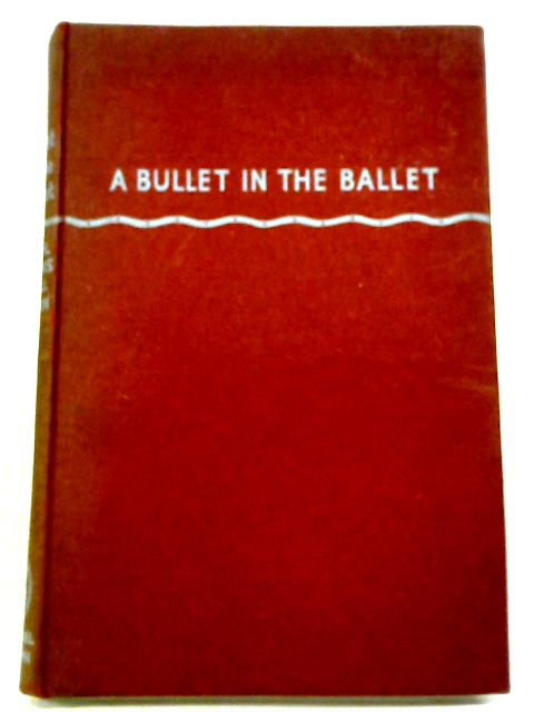 Bullet in the Ballet By Caryl Brahms