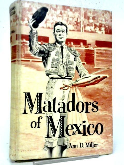 Matadors of Mexico By Ann D Miller