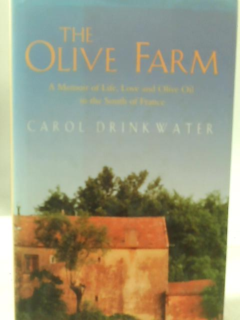 The Olive Farm: A Memoir of Life, Love and Olive Oil By Carol Drinkwater