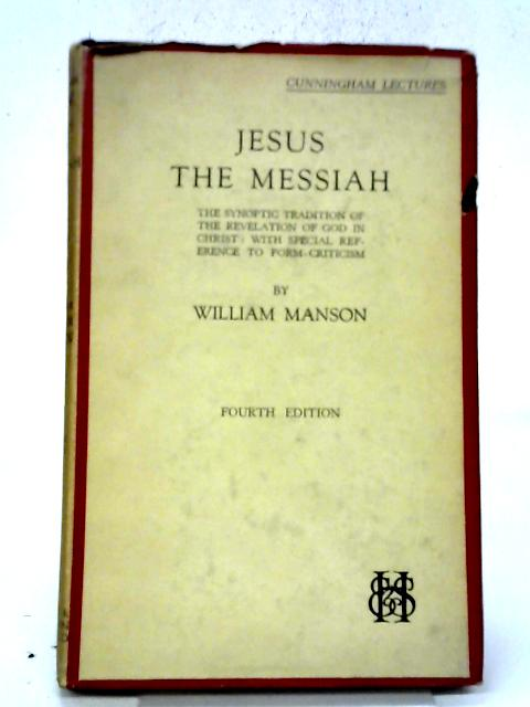 Jesus The Messiah. The Synoptic Tradition Of The Revelation Of God In Christ. By William Manson