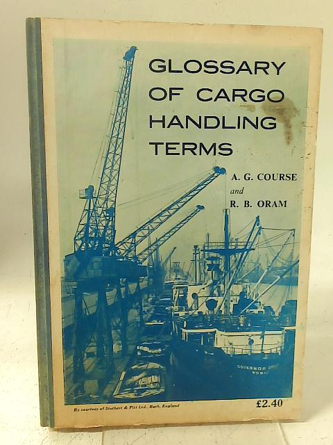 Glossary of Cargo Handling Terms By A. G. Course R. B. Oram