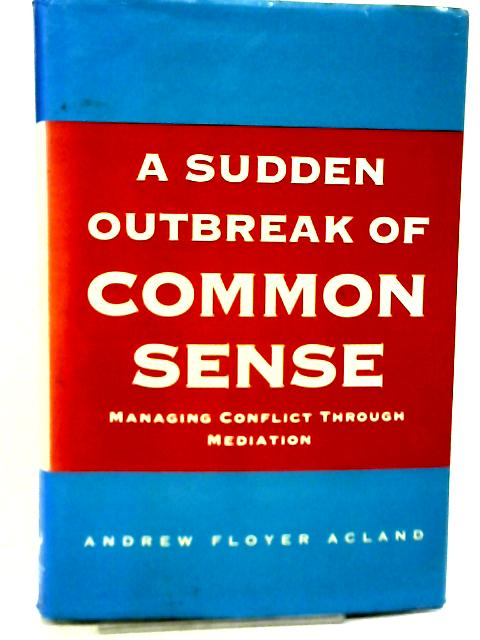 A Sudden Outbreak Of Common Sense By Andrew Floyer Acland