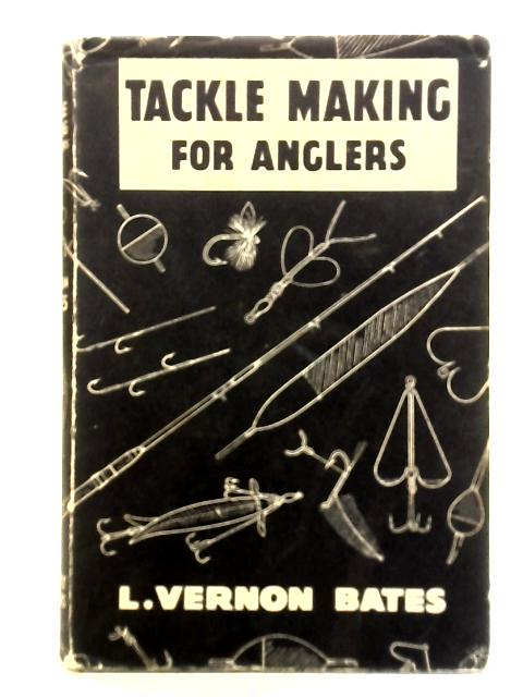 Tackle-Making for Anglers By L. Vernon Bates