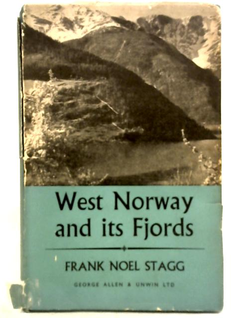 West Norway and Its Fjords: A History of Bergen and Its Provinces By Frank Noel Stagg