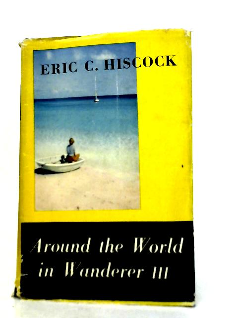 Around the World In Wanderer III By Eric C. Hiscock