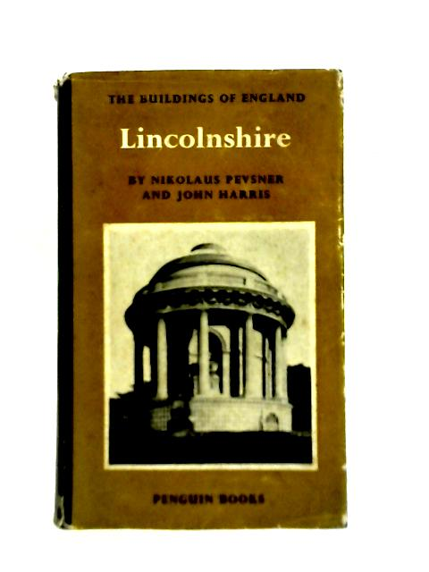 The Buildings of England; Lincolnshire By Nikolaus Pevsner and John Harris
