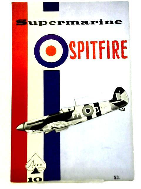 Supermarine Spitfire - Aero Series 10 By Staff of Aero Publishers