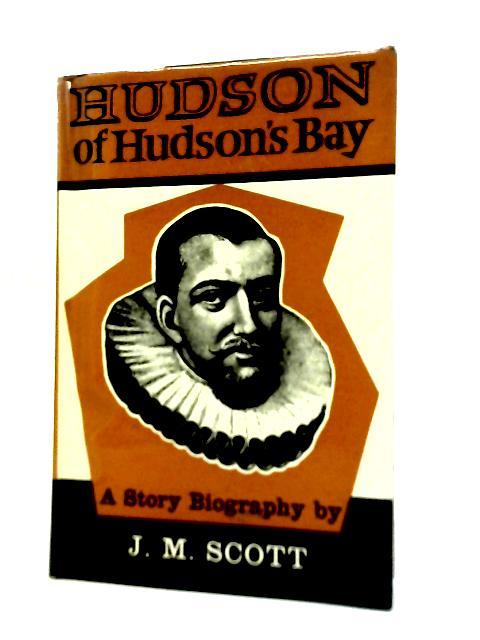 Hudson Of Hudson's Bay By J. M. Scott