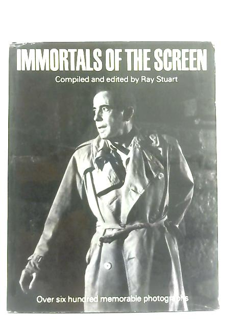 Immortals of the screen By Ray Stuart