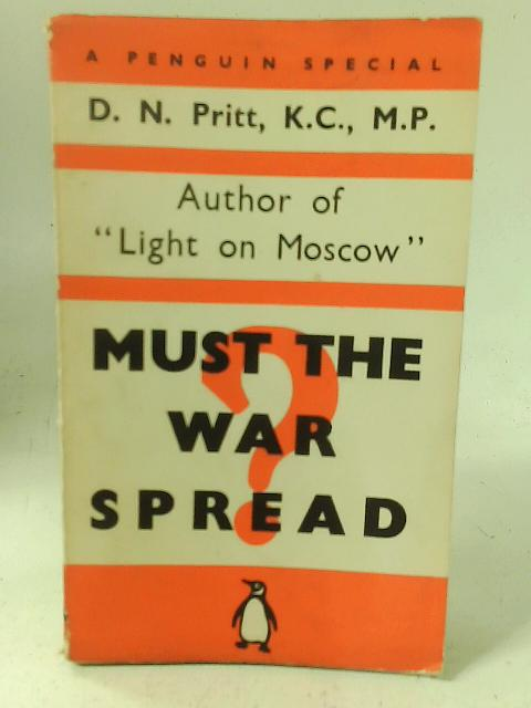 Must the War Spread? Penguin Special No S51 By Denis Nowell Pritt