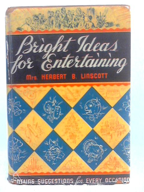 Bright Ideas for Entertaining By Mrs. Herbert B. Linscott