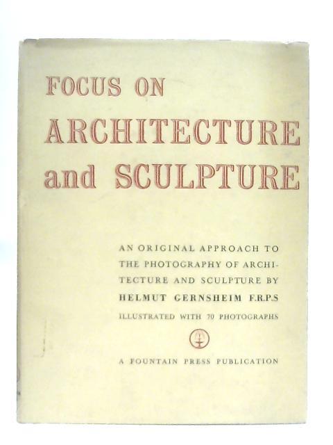Focus On Architecture And Sculpture By Helmut Gernsheim
