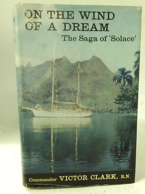 On the wind of a dream: The saga of 'Solace' By Victor Clark