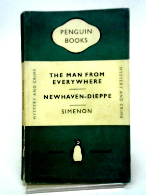 The Man From Everywhere And Newhaven-Dieppe By Georges Simenon