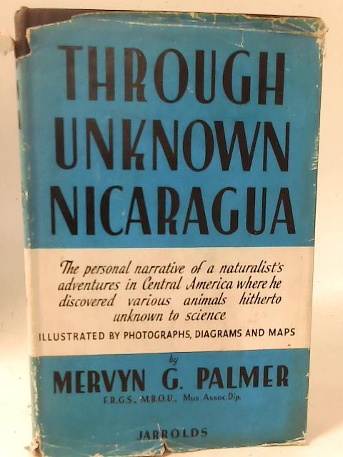 Through Unknown Nicaragua By Mervyn G. Palmer