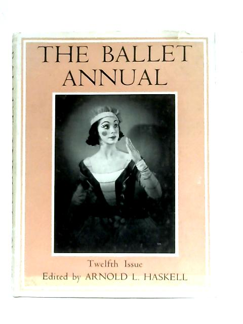 The Ballet Annual 1958 Twelfth Issue By Arnold L. Haskell (Ed.)