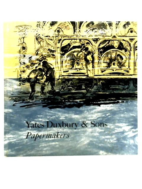 Yates Duxbury & Sons; Papermakers of Bury By Tom Green