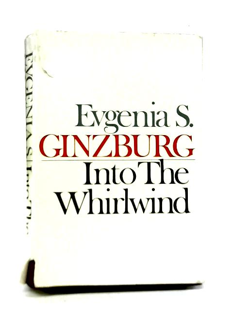 Into the Whirlwind By Evgenia S. Ginzburg