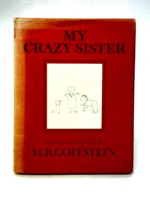 My Crazy Sister By M. B. Goffstein