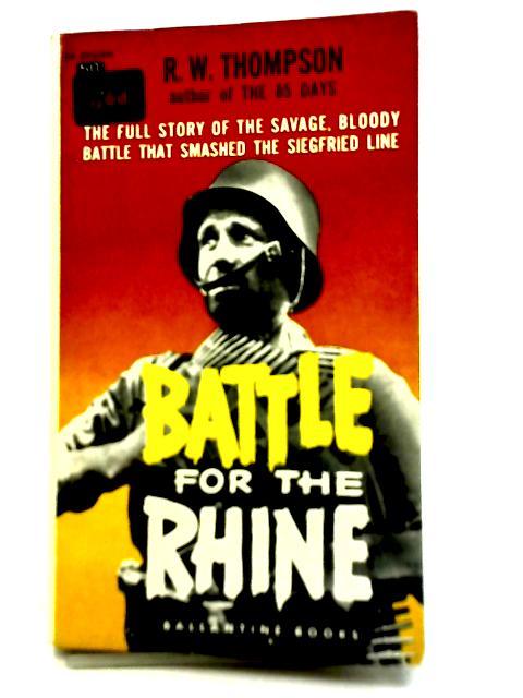 Battle for The Rhine By R. W. Thompson