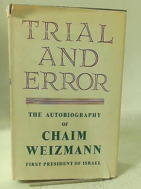 Trial And Error. The Autobiography of Chaim Weizmann. By Chaim Weizmann