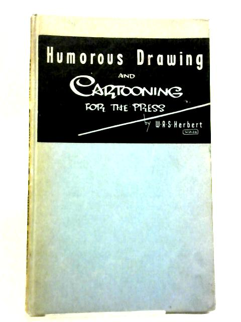 Humorous Drawing and Cartooning for the Press By W. A. S. Herbert