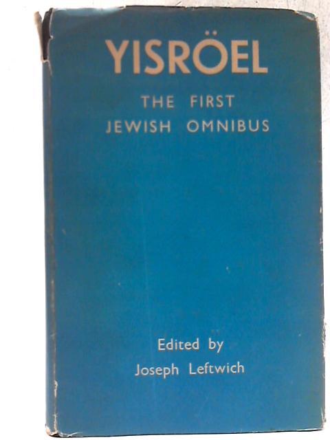 Yisroel: The First Jewish Omnibus By Joseph Leftwich Ed