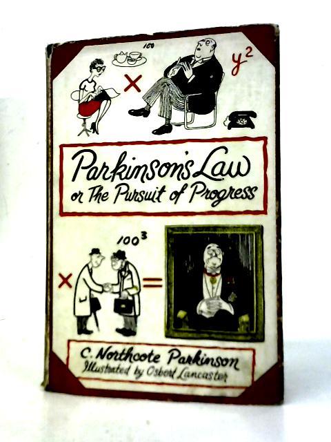 Parkinson's Law Or The Pursuit Of Progress By C. N. Parkinson