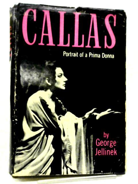 Callas: Portrait Of A Prima Donna By George Jellinek