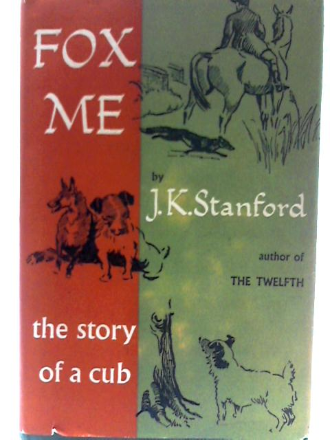 Fox Me: The Story of a Cub By J. K. Stanford