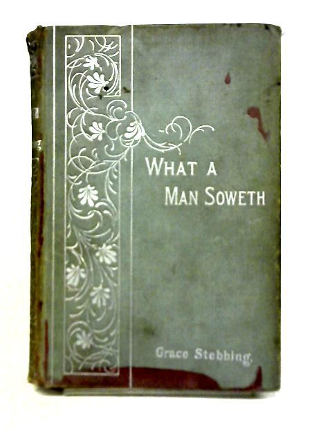 What A Man Soweth By Grace Stebbing