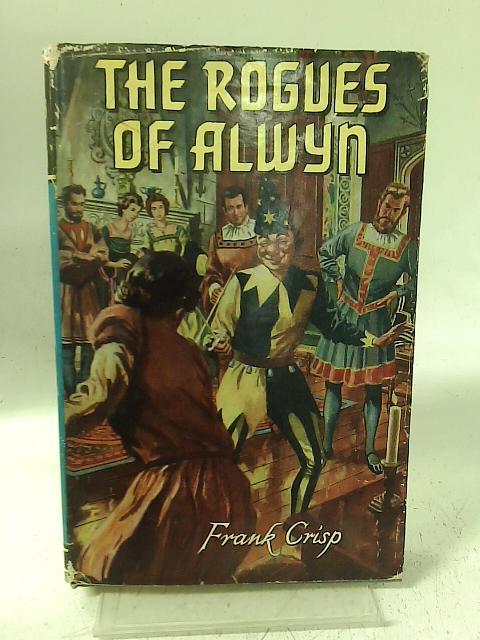 The Rogues of Alwyn By Frank Crisp