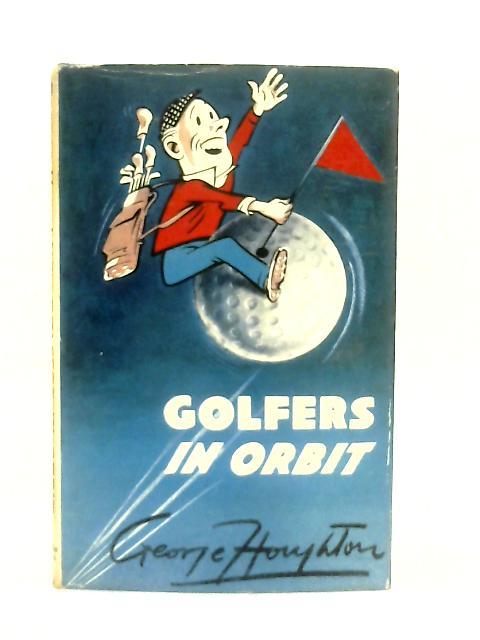 Golfers in Orbit By George Houghton