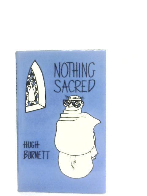 Nothing Sacred By Hugh Burnett