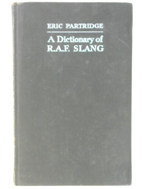 A Dictionary Of R.A.F. Slang By Eric Partridge
