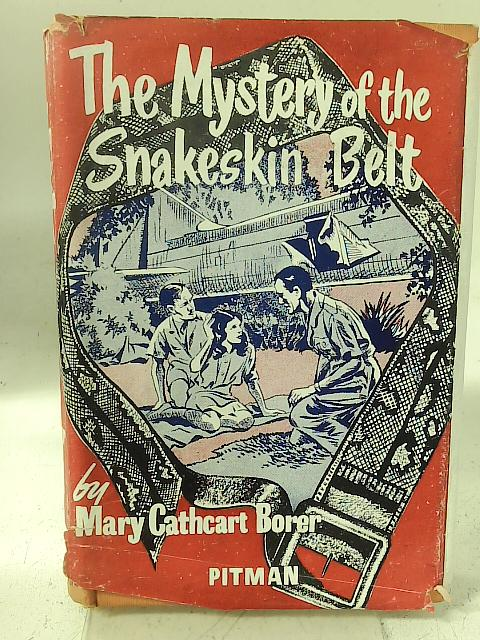 The Mystery Of The Snakeskin Belt: The Book of the Mary Field Film By Mary Irene Cathcart Borer